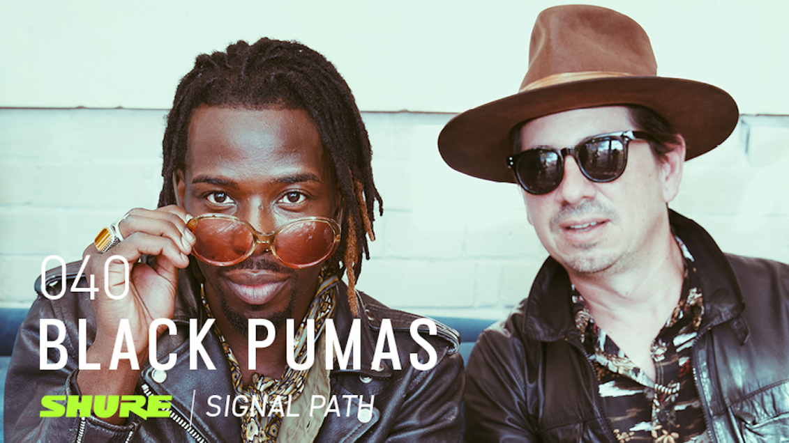 Signal Path Podcast: Black PumasSignal Path Podcast: Black Pumas