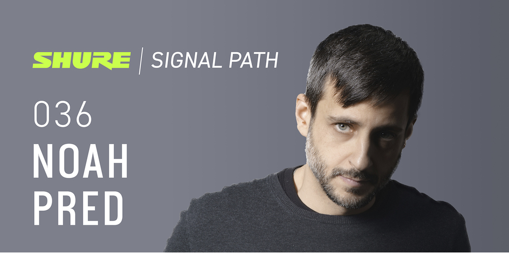 Signal Path Podcast: Noah Pred