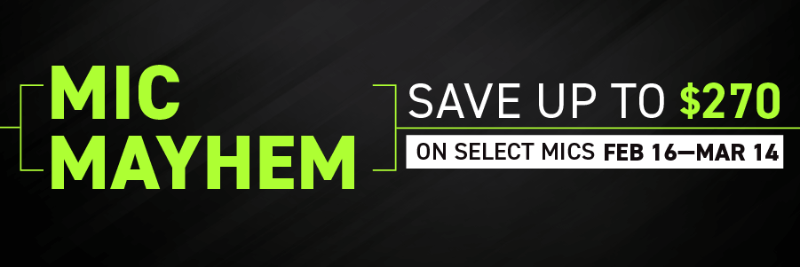 Mic Mayhem - Save up to $270 on select mics February 16 through March 14