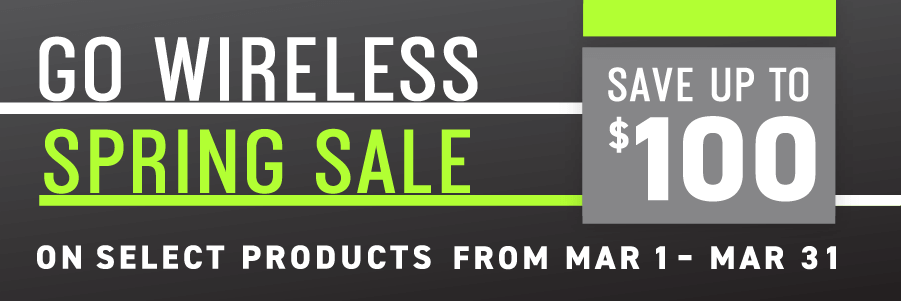 Go wireless spring sale. Save up to $100 on select products from March 1st through March 31st