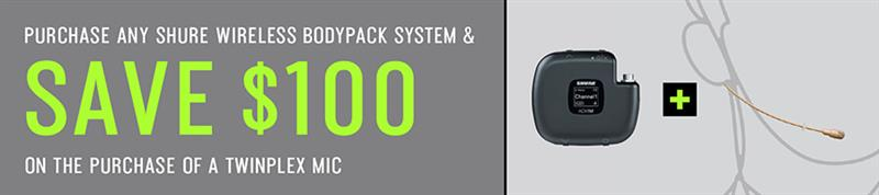 Purchase any Shure wireless bodypack system and save $100 on the purchase of a Twinplex Mic