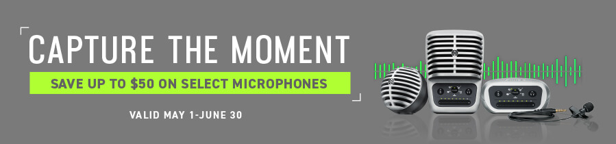 Capture the Moment - Save up to $50 on select microphones - Valid May 1 through June 30