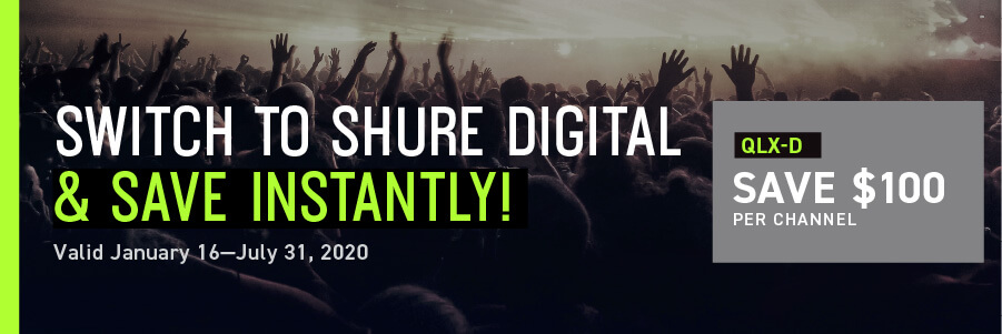 Switch to Shure digital and save instantly - Valid January 16 - April 16, 2020